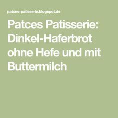 Patces Patisserie: Dinkel-Haferbrot ohne Hefe und mit Buttermilch
