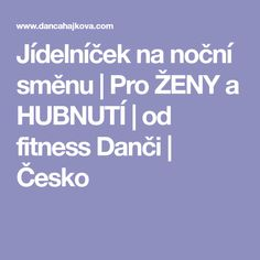 Jídelníček na noční směnu | Pro ŽENY a HUBNUTÍ | od fitness Danči | Česko Fitness, Diet
