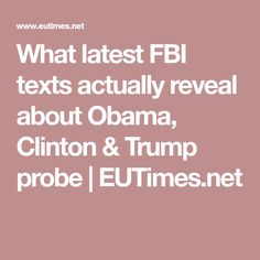 What latest FBI texts actually reveal about Obama, Clinton & Trump probe | EUTimes.net