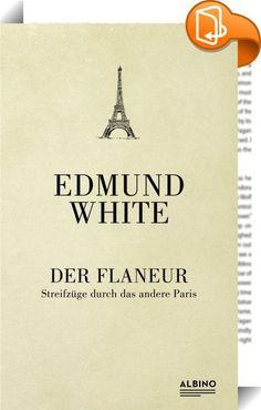 Der Flaneur    ::  Paris, das ist mehr als Notre-Dame und Moulin Rouge. Edmund White lädt uns ein zu einem besonderen Spaziergang durch die französische Hauptstadt: Fernab der großen Attraktionen führt er uns in verträumte Cafés, versteckte Museen und geheimnisvolle Orte wie das Hôtel de Lauzun, in dem der junge Baudelaire ein- und ausging. Auf den Spuren großer Schriftsteller wie Hemingway, Balzac und Rilke lässt White die Bohème vergangener Zeiten lebendig werden und beschwört zuglei...