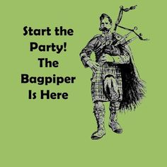 Shop Start the Party! The Bagpiper Is Here T-Shirt created by Instrumentals. Personalize it with photos & text or purchase as is! Motif Music, Scottish Bagpipes, Scottish Music, Start The Party, Highland Games, Men In Kilts, Nova Scotia, Jokes, Tartan