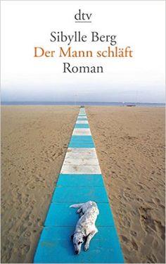Der Mann schläft: Roman (dtv Literatur): Amazon.de: Sibylle Berg: Bücher
