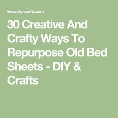 30 Creative And Crafty Ways To Repurpose Old Bed Sheets - DIY & Crafts