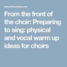 From the front of the choir: Preparing to sing: physical and vocal warm up ideas for choirs