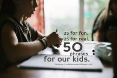 25 for fun. 25 for real. 50 phrases for our kids. - finding joy