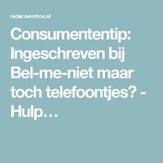 Consumententip: Ingeschreven bij Bel-me-niet maar toch telefoontjes? - Hulp…