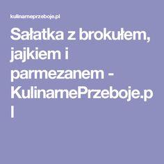 Sałatka z brokułem, jajkiem i parmezanem - KulinarnePrzeboje.pl