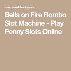 Bells on Fire Rombo Slot Machine - Play Penny Slots Online Free Slot Games, Free Slots, Slot Online, Slot Machine, Fire, Play, Arcade Machine