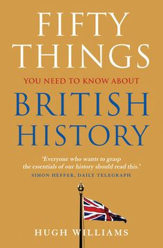 Hugh Williams: 50 things you need to know about British history