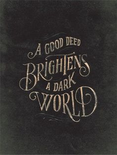 A good deed brightens a dark world