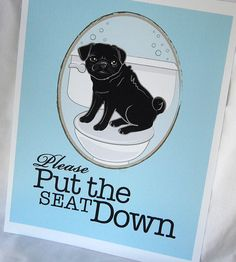 Hanging this cute little Pug print is a sweet way to remind your guests to put the seat down!  8 x 10 print of my original illustration of a black