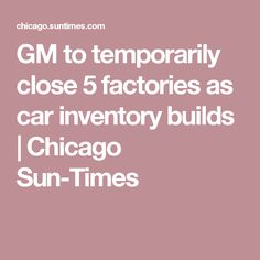 GM to temporarily close 5 factories as car inventory builds   Chicago Sun-Times