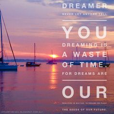 Dreamer never let anyone tell you dreaming is a waste of time. For dreams are our reality in waiting. In dreams we plant the seeds of our future ..... Photos we take quotes we live by .....  #quotes #quotestoliveby #travelquotes #dreamquotes #travel #travelphotos #dreamtimesail #sailing #sail #dreamsdocometrue #daretodream