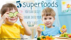 Healthy Children: 5 Superfoods You Can Easily Sneak Into Your Kid&rs...