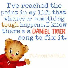 No matter what happens, there's always Daniel Tiger...  ;)