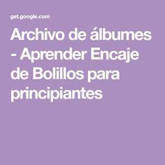 Archivo de álbumes - Aprender Encaje de Bolillos para principiantes Bobbin Lace, Album, Bobbin Lacemaking, Embroidery, Lace Stencil, Filing Cabinets, Computer File, Journals, Tutorials