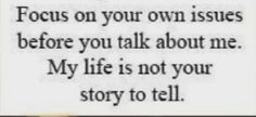 Talk To Me, To Tell, Come Back Quotes, Telling Stories, Focus On Yourself, Your Story, Comebacks, Math, Life
