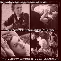 Jack saved me - Rose (Titanic) - love this quotation.