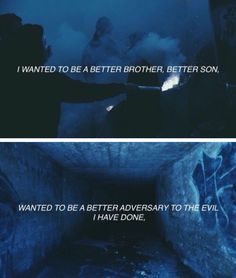 I wanted to be a better brother, better son, want to be a better adversary to the evil I have done.