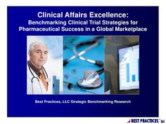 Clinical Affairs Excellence: Benchmarking Clinical Trial Strategies for Pharmaceutical Success in a Global Marketplace Research Summary