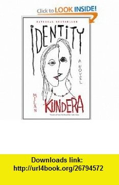 Identity A Novel (9780060930318) Milan Kundera , ISBN-10: 0060930314  , ISBN-13: 978-0060930318 ,  , tutorials , pdf , ebook , torrent , downloads , rapidshare , filesonic , hotfile , megaupload , fileserve