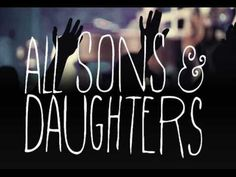 all sons & daughters - oh how i need you