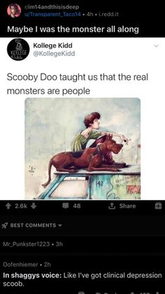 reddit: the front page of the internet Real Monsters, Best Comments, Clinic, The Voice, Depression, How Are You Feeling, Humor, Shaggy, Internet
