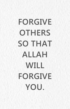 forgive others so that Allah will forgive you