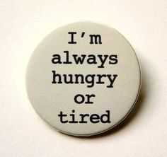 I'm always hungry or tired button badge or magnet by PKPaperKitty, $1.50