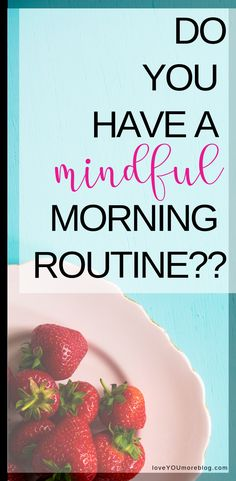 A Mindful Morning Routine: 8 Morning Habits for Your Mind, Body, & Spirit - Love You More Blog