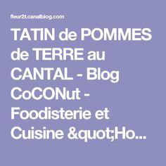 """TATIN de POMMES de TERRE au CANTAL - Blog CoCONut - Foodisterie et Cuisine """"Home Made"""""""