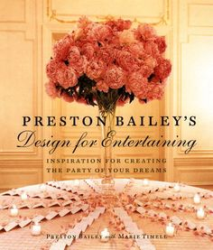 📖Télécharger📖 Preston Bailey's Design for Entertaining: Inspiration for Creating the Party of Your Dreams PDF Bailey-】 Preston Bailey Wedding, Wedding Book, Wedding Ideas, Wedding Things, Wedding Stuff, Wedding Flowers, Wedding Decorations, Business Inspiration, Wedding Inspiration