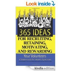 365 Ideas for Recruiting, Retaining, Motivating and Rewarding Your Volunteers: A Complete Guide for Non-Profit Organizations - Kindle editio...