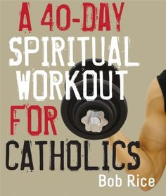 A 40-Day Spiritual Workout for Catholics by Bob Rice, http://www.amazon.com/dp/1616365269/ref=cm_sw_r_pi_dp_0AFyqb1YGW5NG