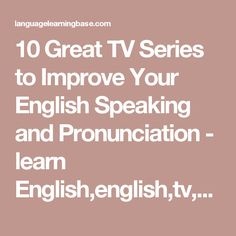 10 Great TV Series to Improve Your English Speaking and Pronunciation - learn English,english,tv,series,video,pronunciation
