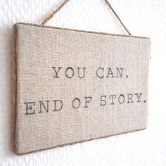 End of story. Positive motivation by HavenOfHarmony Burlap Signs, Motivational Gifts, Positive Motivation, Handmade Christmas Gifts, Holiday Gift Guide, Believe In You, Best Quotes, Encouragement, My Etsy Shop