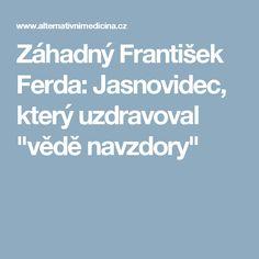 """Záhadný František Ferda: Jasnovidec, který uzdravoval """"vědě navzdory"""""""