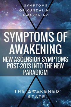 Symptoms of Awakening: New Ascension Symptoms post 2013 into the New Paradigm - The Awakened State