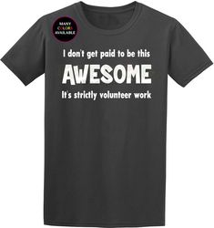 3a99cdbd4 I Don't get Paid To Be This Awesome It's Strictly Volunteer Work Custom  Short-Sleeve T-Shirt (S-6XL)