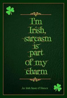 """""""I'm Irish, sarcasm is part of my charm. Great Quotes, Funny Quotes, Inspirational Quotes, Quotable Quotes, Irish American, American History, Native American, American Women, American Indians"""
