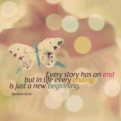 Every story has an end but in life every ending is just a new beginning