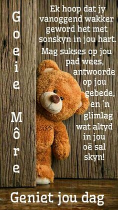 Goeie Môre Cute Good Morning Quotes, Morning Inspirational Quotes, Good Morning Wishes, Eeyore Quotes, Evening Greetings, Weekday Quotes, Afrikaanse Quotes, Goeie Nag, Goeie More