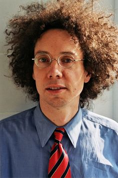 Malcolm Gladwell: I love the way he looks.