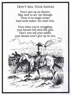 ...even when your struggling your friends will stick like glue,  Don't sell your saddle, your dreams won't give up on you