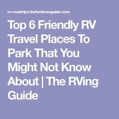 Top 6 Friendly RV Travel Places To Park That You Might Not Know About | The RVing Guide