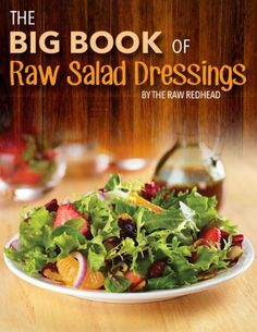 Raw food diet learn the benefits of the raw foods diet raw diet the big book of raw salad dressings by raw redhead httpwww big booksraw salad dressingsfree downloadcookingredheadshtmlthe forumfinder Image collections