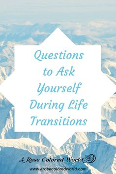 Questions to ask during life transition; dealing with transition; coping with life changes; coping with transition; questions for reflection; dealing with change; reflecting on life changes; how to deal with change