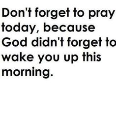 Don't forget to pray today.