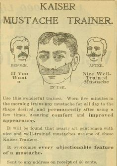 Kaiser Mustache Trainer, 1901 (it's like a Cross Your Heart bra for your 'stache. It gives you that perky look.)