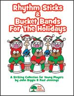 Rhythm Sticks & Bucket Bands For The Holidays by John Riggio & Paul Jennings - This creative new collection brings you six new seasonal arrangements that can be performed with just the tracks and rhythm sticks, or by a young bucket band, or by combining the two.